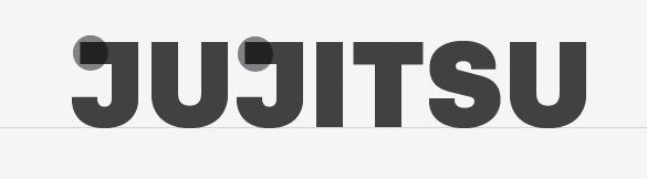 """JUJITSU"", showcasing the crossbar of the uppercase J."